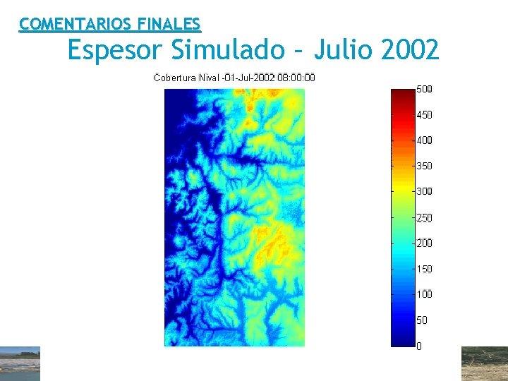 COMENTARIOS FINALES Espesor Simulado – Julio 2002