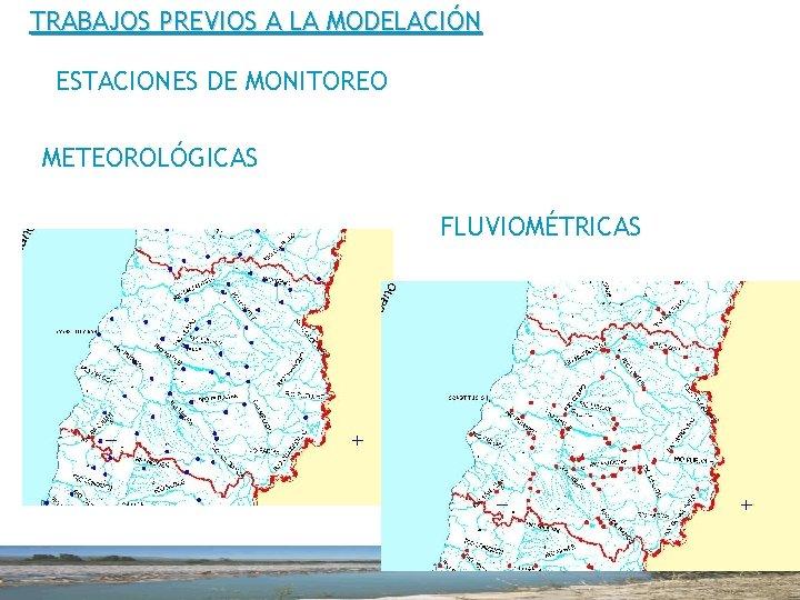 TRABAJOS PREVIOS A LA MODELACIÓN ESTACIONES DE MONITOREO METEOROLÓGICAS FLUVIOMÉTRICAS