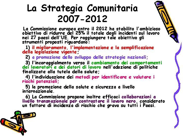 La Strategia Comunitaria 2007 -2012 La Commissione europea entro il 2012 ha stabilito l'ambizioso