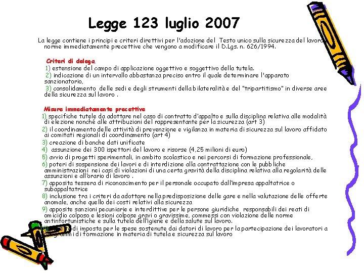Legge 123 luglio 2007 La legge contiene i principi e criteri direttivi per l'adozione