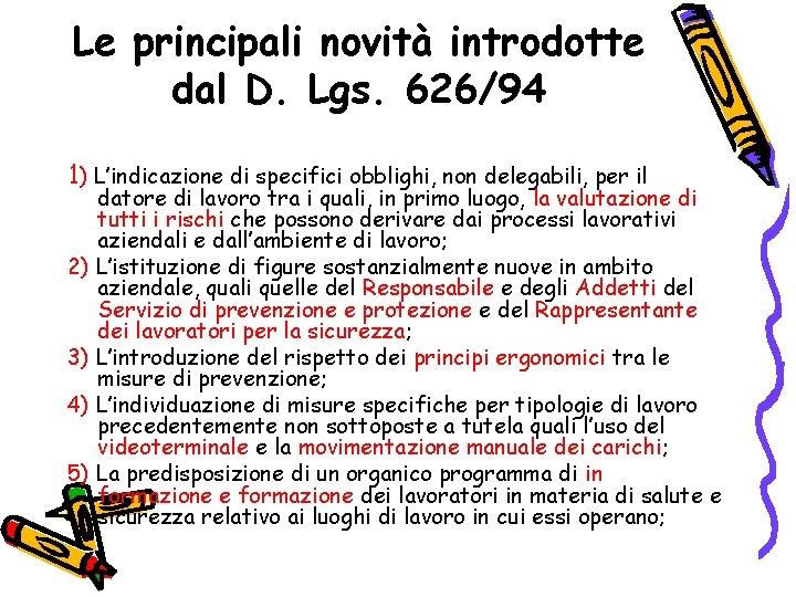 Le principali novità introdotte dal D. Lgs. 626/94 1) L'indicazione di specifici obblighi, non