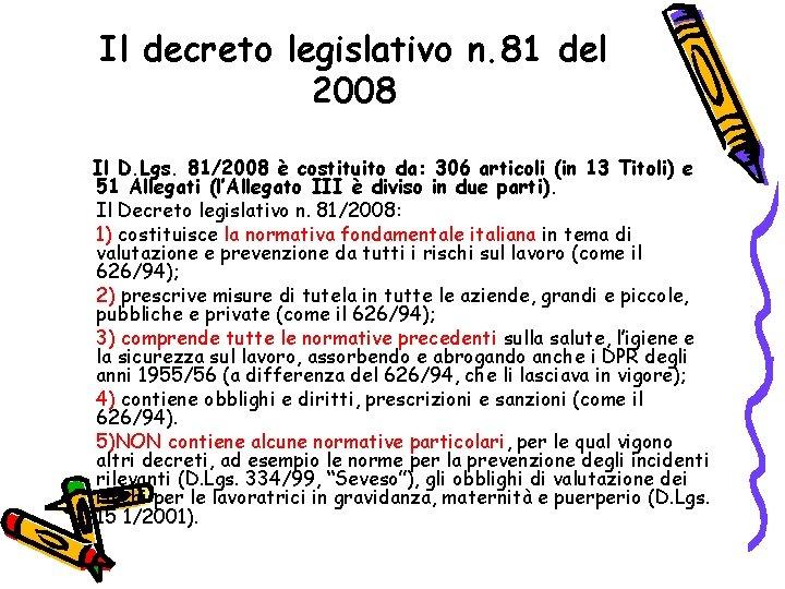 Il decreto legislativo n. 81 del 2008 Il D. Lgs. 81/2008 è costituito da: