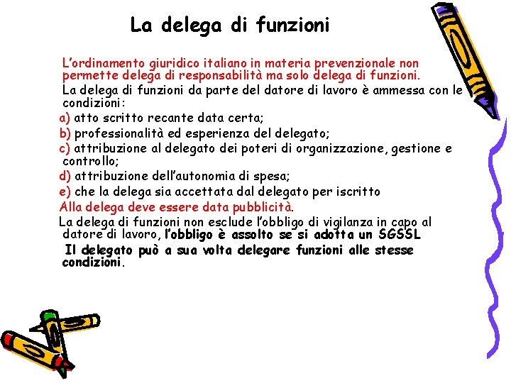 La delega di funzioni L'ordinamento giuridico italiano in materia prevenzionale non permette delega di