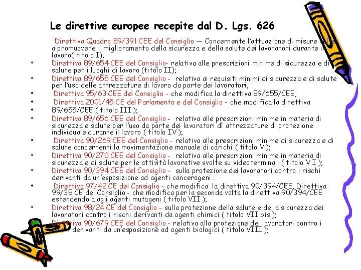 Le direttive europee recepite dal D. Lgs. 626 • • • Direttiva Quadro 89/391