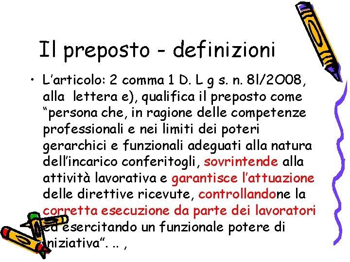 Il preposto - definizioni • L'articolo: 2 comma 1 D. L g s. n.