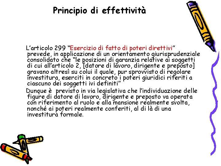"""Principio di effettività L'articolo 299 """"Esercizio di fatto di poteri direttivi"""" prevede, in applicazione"""