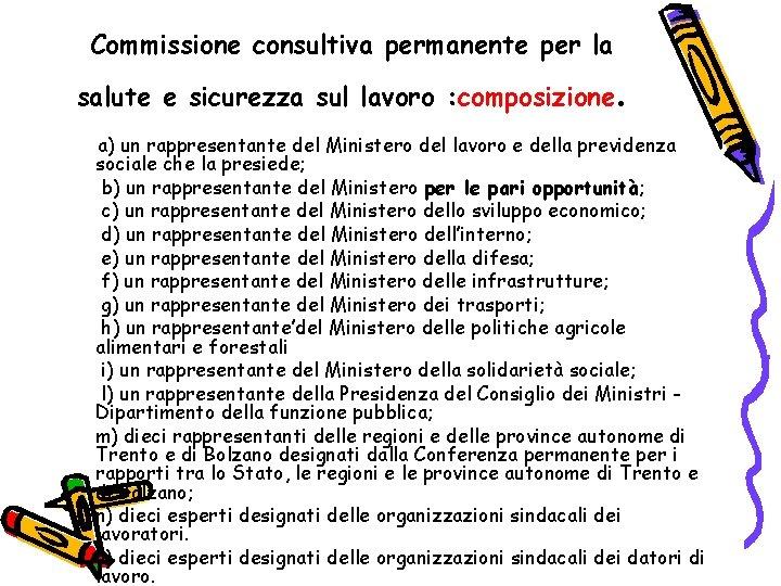 Commissione consultiva permanente per la salute e sicurezza sul lavoro : composizione . a)