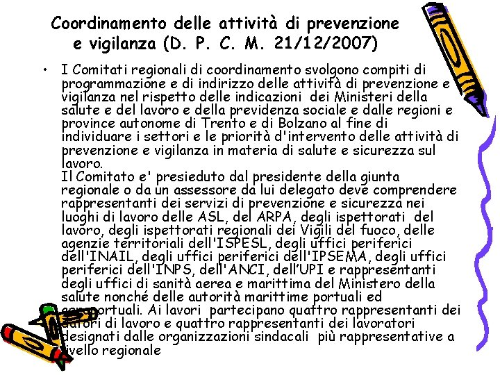 Coordinamento delle attività di prevenzione e vigilanza (D. P. C. M. 21/12/2007) • I