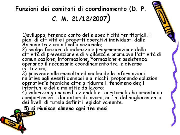 Funzioni dei comitati di coordinamento (D. P. C. M. 21/12/2007) 1)sviluppa, tenendo conto delle