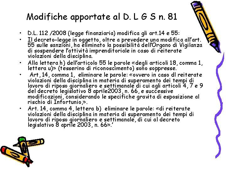 Modifiche apportate al D. L G S n. 81 • • • D. L.