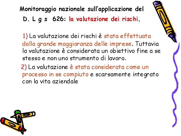 Monitoraggio nazionale sull'applicazione del D. L g s 626: la valutazione dei rischi. 1)