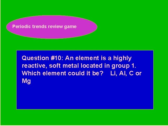 Periodic trends review game Periodic Trends Review Game Question #10: An element is a