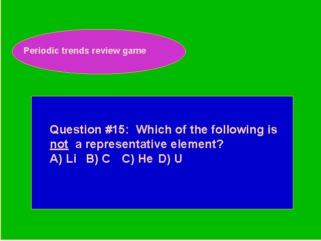 Periodic trends review game Periodic Trends Review Game Question #15: Which of the following
