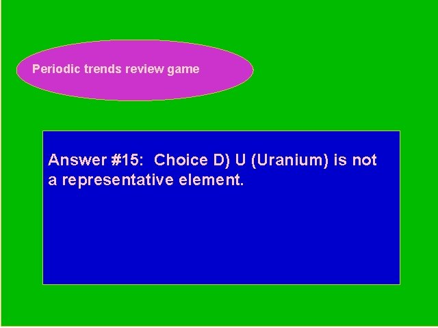 Periodic trends review game Periodic Trends Review Game Answer #15: Choice D) U (Uranium)