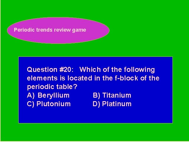 Periodic trends review game Periodic Trends Review Game Question #20: Which of the following