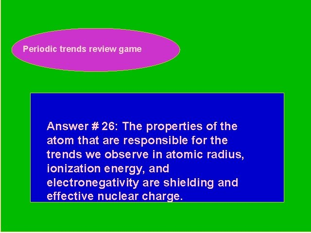 Periodic trends review game Periodic Trends Review Game Answer # 26: The properties of
