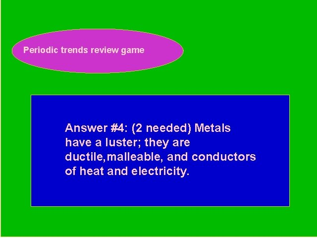 Periodic trends review game Periodic Trends Review Game Answer #4: (2 needed) Metals have