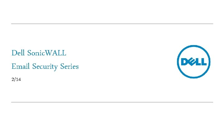 Dell Sonic. WALL Email Security Series 2/14