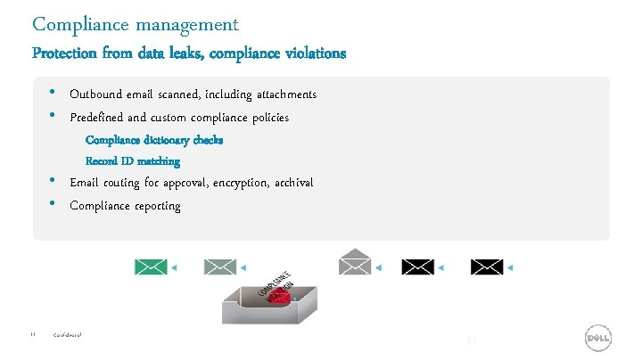 Compliance management Protection from data leaks, compliance violations • Outbound email scanned, including attachments