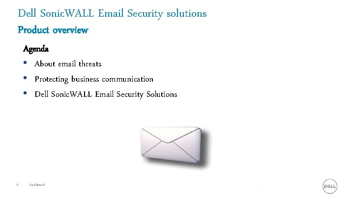 Dell Sonic. WALL Email Security solutions Product overview Agenda • About email threats •
