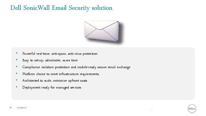 Dell Sonic. Wall Email Security solution • • • 20 Powerful real-time, anti-spam, anti-virus