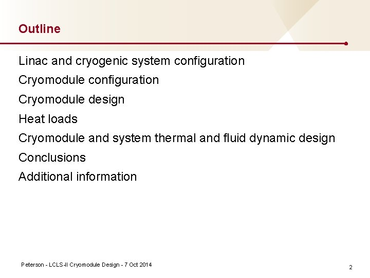Outline Linac and cryogenic system configuration Cryomodule design Heat loads Cryomodule and system thermal