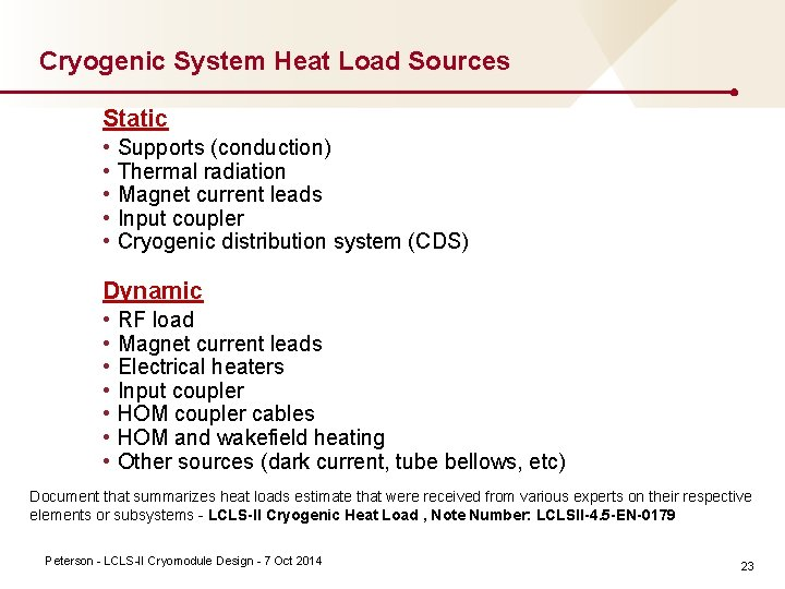 Cryogenic System Heat Load Sources Static • • • Supports (conduction) Thermal radiation Magnet