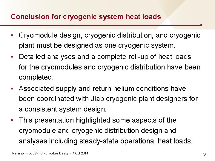 Conclusion for cryogenic system heat loads • Cryomodule design, cryogenic distribution, and cryogenic plant