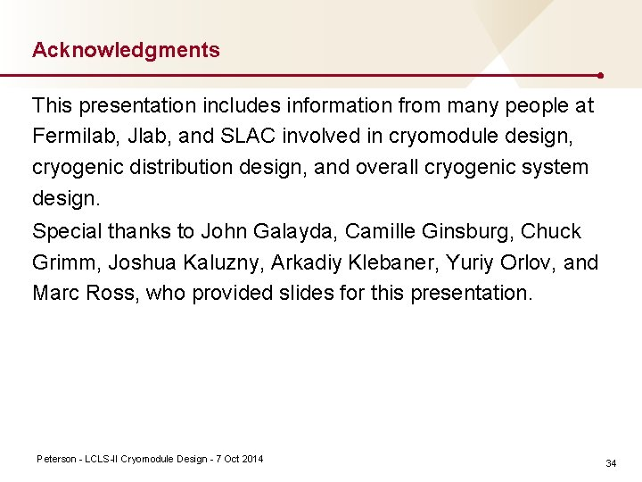 Acknowledgments This presentation includes information from many people at Fermilab, Jlab, and SLAC involved