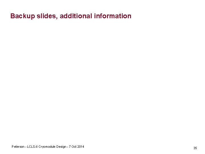 Backup slides, additional information Peterson LCLS II Cryomodule Design 7 Oct 2014 35