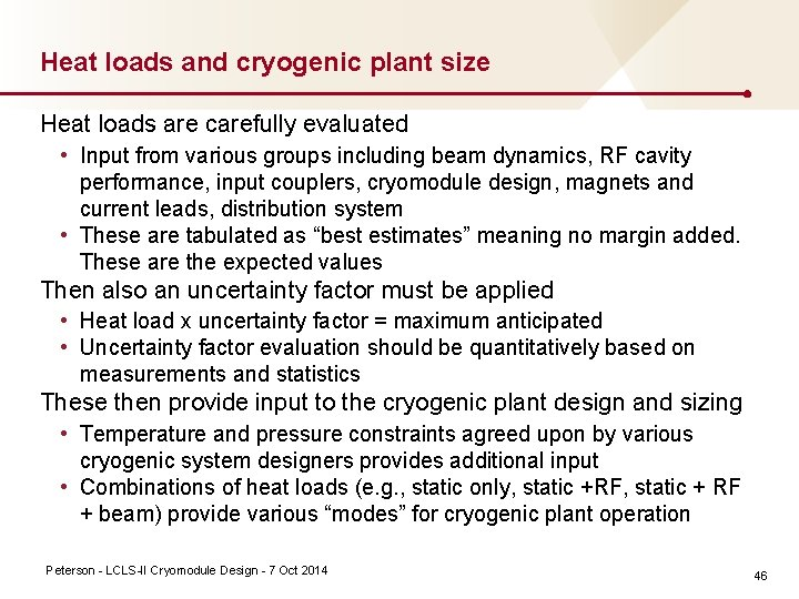 Heat loads and cryogenic plant size Heat loads are carefully evaluated • Input from