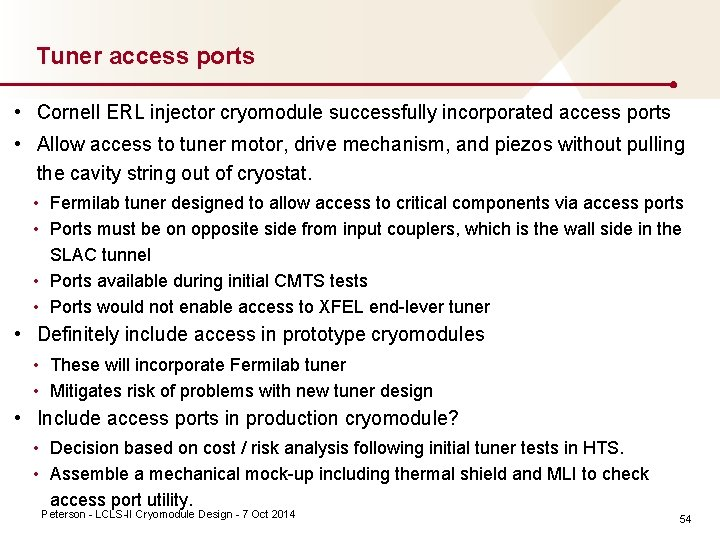 Tuner access ports • Cornell ERL injector cryomodule successfully incorporated access ports • Allow