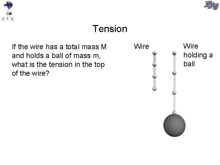 Tension If the wire has a total mass M and holds a ball of