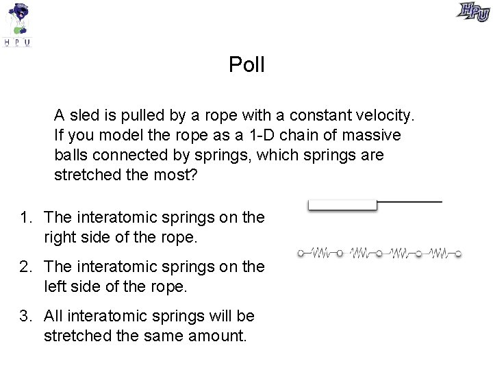 Poll A sled is pulled by a rope with a constant velocity. If you