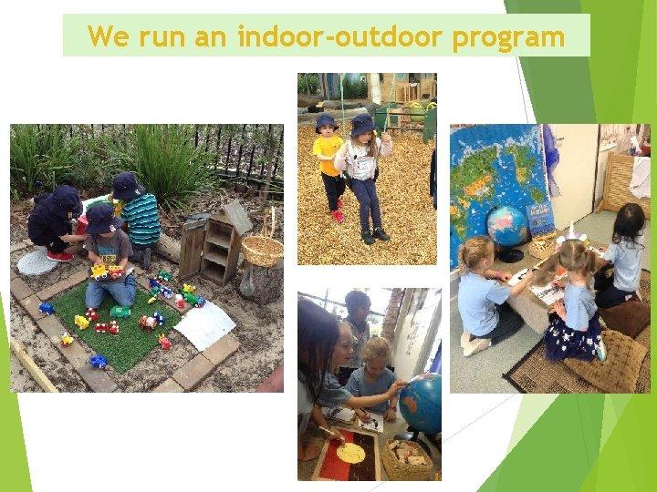 We run an indoor-outdoor program