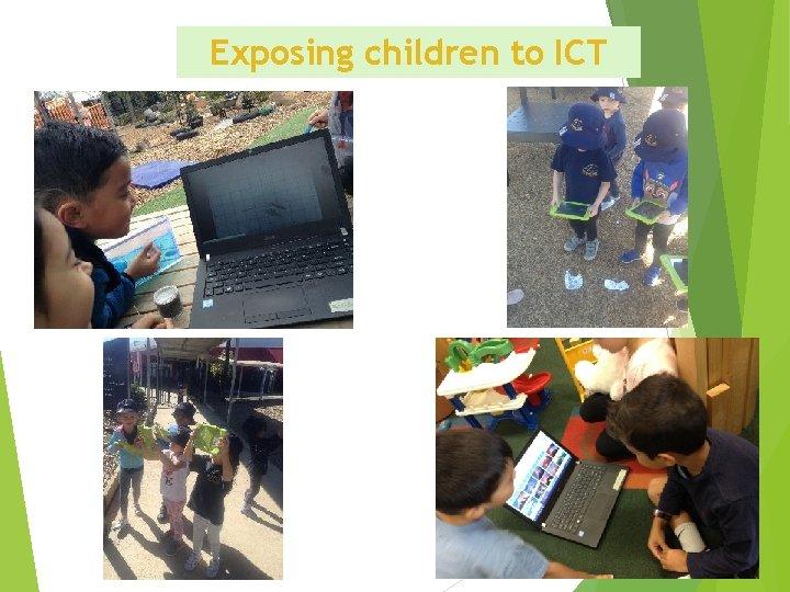 Exposing children to ICT