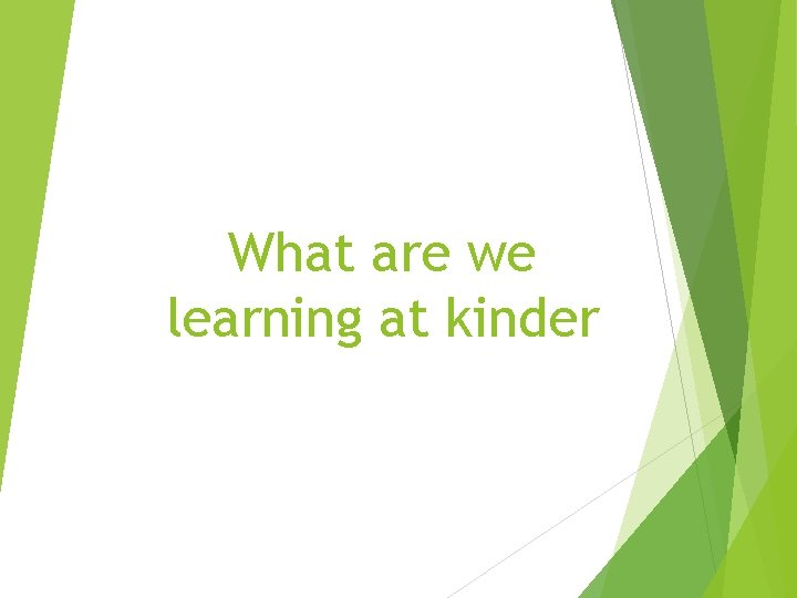 What are we learning at kinder