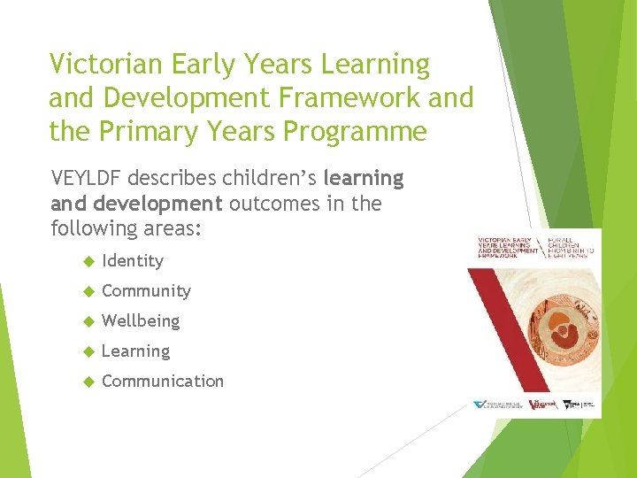 Victorian Early Years Learning and Development Framework and the Primary Years Programme VEYLDF describes