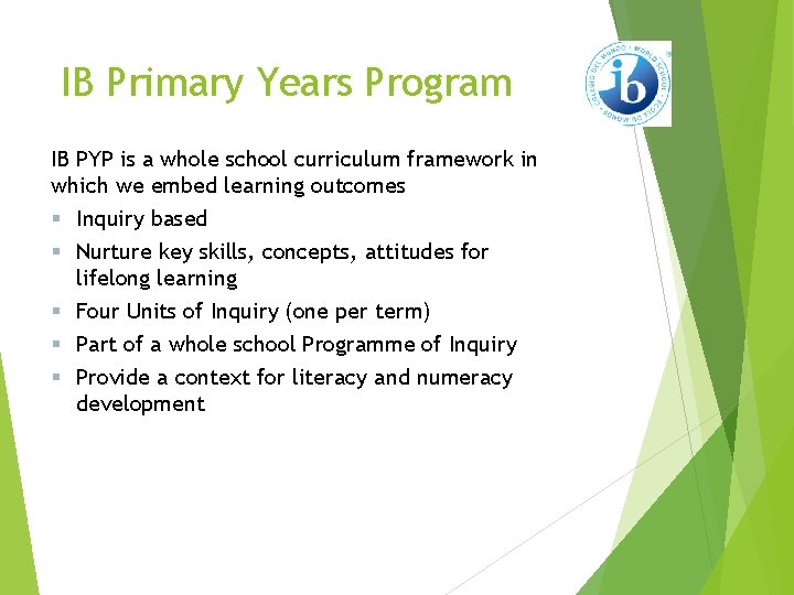 IB Primary Years Program IB PYP is a whole school curriculum framework in which