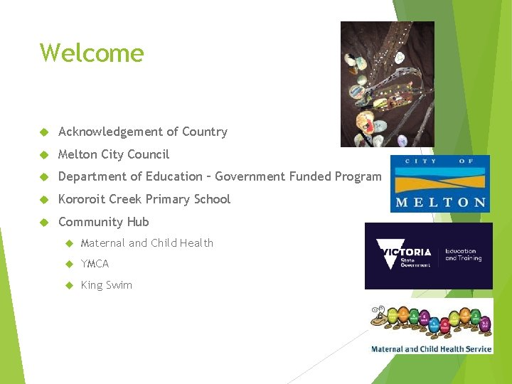 Welcome Acknowledgement of Country Melton City Council Department of Education – Government Funded Program