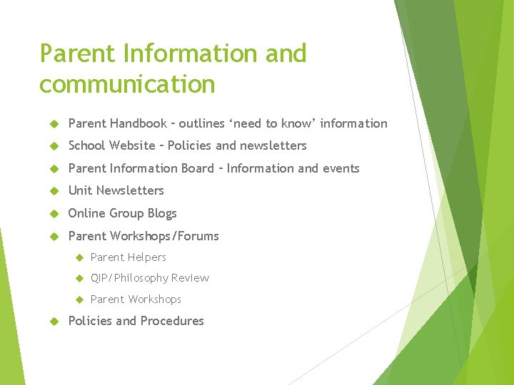 Parent Information and communication Parent Handbook – outlines 'need to know' information School Website
