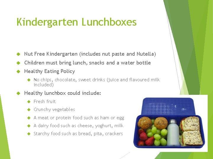 Kindergarten Lunchboxes Nut Free Kindergarten (includes nut paste and Nutella) Children must bring lunch,