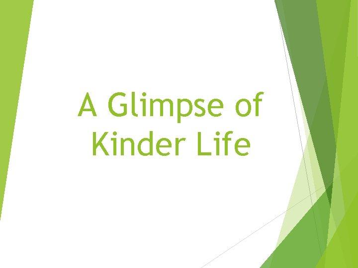 A Glimpse of Kinder Life
