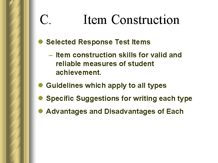 C. Item Construction l Selected Response Test Items – Item construction skills for valid