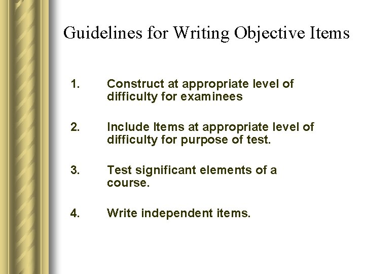 Guidelines for Writing Objective Items 1. Construct at appropriate level of difficulty for examinees