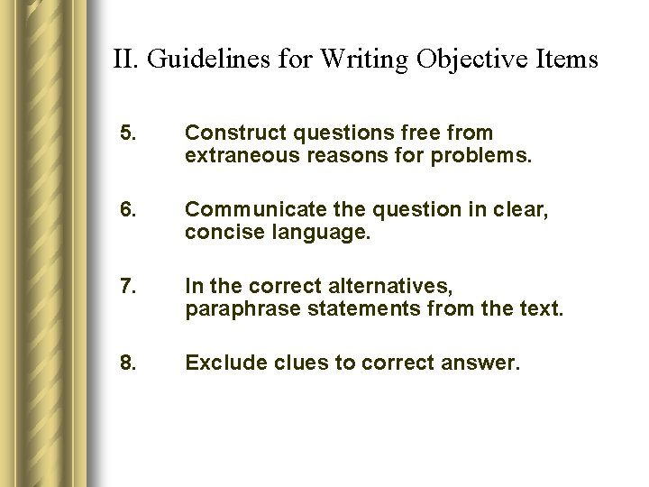 II. Guidelines for Writing Objective Items 5. Construct questions free from extraneous reasons for