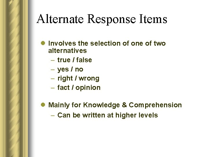 Alternate Response Items l Involves the selection of one of two alternatives – true