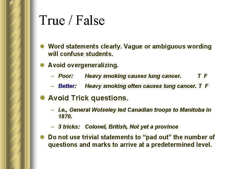 True / False l Word statements clearly. Vague or ambiguous wording will confuse students.