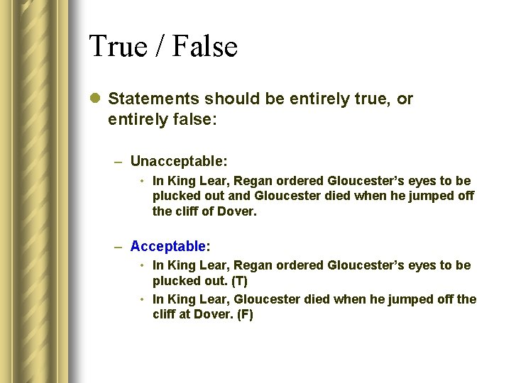 True / False l Statements should be entirely true, or entirely false: – Unacceptable: