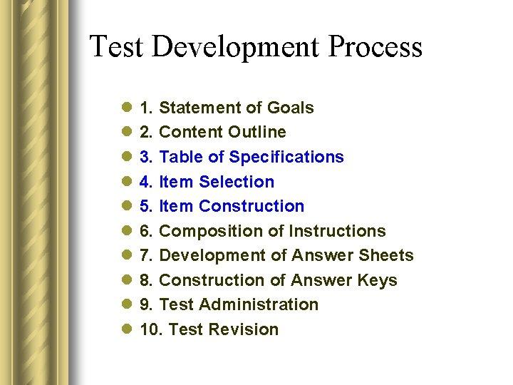 Test Development Process l l l l l 1. Statement of Goals 2. Content